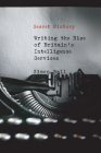 Secret History: Writing the Rise of Britain's Intelligence Services Cover Image
