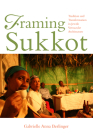 Framing Sukkot: Tradition and Transformation in Jewish Vernacular Architecture (Material Vernaculars) Cover Image