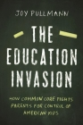 The Education Invasion: How Common Core Fights Parents for Control of American Kids Cover Image