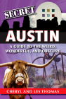 Secret Austin: A Guide to the Weird, Wonderful, and Obscure Cover Image