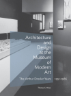 Architecture and Design at the Museum of Modern Art: The Arthur Drexler Years, 1951–1986 (Architecture Series) Cover Image