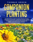 Companion Planting: The Beginner's Guide to Grow Healthy Plants through an Organic Gardening System. Learn the Secrets of Companion Planti Cover Image