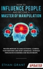 How to Influence People and Become A Master of Manipulation: Proven Methods to Analyze People, Control Your Emotions and Body Language, Leverage Persu Cover Image