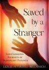 Saved by A Stranger: Life Changing Journeys of Transplant Patients Cover Image
