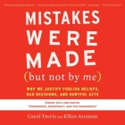 Mistakes Were Made (But Not by Me) Third Edition Lib/E: Why We Justify Foolish Beliefs, Bad Decisions, and Hurtful Acts Cover Image