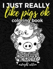 I Just Really Like Pigs Ok Coloring Book Midnight Edition: Pig Coloring Book for Adults, Kids and Seniors with Paisley, Henna and Mandala Designs to R Cover Image