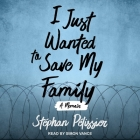 I Just Wanted to Save My Family: A Memoir Cover Image