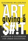 The Art of Giving A $#!T: A Memoir & Guidebook for Urban Educators Cover Image