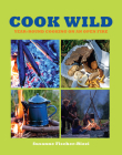 Cook Wild: Year-Round Cooking on an Open Fire Cover Image