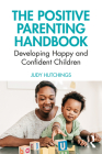 The Positive Parenting Handbook: Developing happy and confident children Cover Image