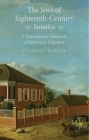 The Jews of Eighteenth-Century Jamaica: A Testamentary History of a Diaspora in Transition Cover Image