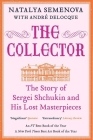 The Collector: The Story of Sergei Shchukin and His Lost Masterpieces Cover Image