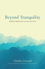 Beyond Tranquility: Buddhist Meditations in Essay and Verse Cover Image
