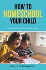 How to Homeschool Your Child: Success Stories from Moms, Dads & Students Cover Image