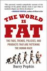 The World Is Fat: The Fads, Trends, Policies, and Products That Are Fattening the Human Race Cover Image