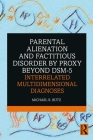 Parental Alienation and Factitious Disorder by Proxy Beyond Dsm-5: Interrelated Multidimensional Diagnoses Cover Image