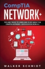 CompTIA Network+: Tips and Tricks to Learn and Study about The CompTIA Network+ Certification from A-Z Cover Image