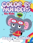 Color by Numbers for Kids: Happy Animals: Coloring for Ages 3 to 8 Large Size Jumbo Coloring Book with Animals - A Fun Way to Learn Colors. Color Cover Image