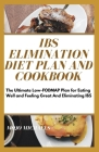 IBS Elimination Diet Plan And Cookbook: The Ultimate Low-Fodmap Plan For Eating Well And Feeling Great And Eliminating IBS Cover Image