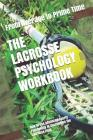 The Lacrosse Psychology Workbook: How to Use Advanced Sports Psychology to Succeed on the Lacrosse Field Cover Image