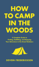 How to Camp in the Woods: A Complete Guide to Finding, Outfitting, and Enjoying Your Adventure in the Great Outdoors Cover Image