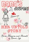 Nana's Journal - Her Untold Story: Stories, Memories and Moments of Nana's Life: A Guided Memory Journal Cover Image
