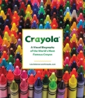 Crayola: A Visual Biography of the World's Most Famous Crayon Cover Image