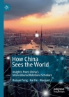 How China Sees the World: Insights from China's International Relations Scholars Cover Image