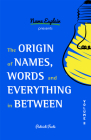 The Origin of Names, Words and Everything in Between: Volume II Cover Image