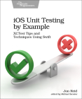 IOS Unit Testing by Example: Xctest Tips and Techniques Using Swift Cover Image