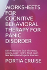 Worksheets for Cognitive Behavioral Therapy for Panic Disorder: CBT Workbook to Deal with Stress, Anxiety, Anger, Control Mood, Learn New Behaviors & Cover Image