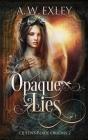 Opaque Lies (Queen's Blade #2) Cover Image
