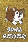 Goal Getter: Live Your Life Motivational Journal with Husky Dog Art Design and Gold Glitter Effect Background. Inspirational Cover Cover Image