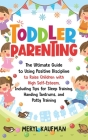 Toddler Parenting: The Ultimate Guide to Using Positive Discipline to Raise Children with High Self-Esteem, Including Tips for Sleep Trai Cover Image