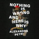 Nothing Is Wrong and Here Is Why: Essays Cover Image