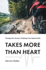 Takes More Than Heart: Changing the Journey's Challenges into Opportunities Cover Image