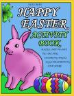 Happy Easter Activity Book: Activity Book for Kids, Fun Puzzles, Coloring Pages, Mazes and More. Suitable for Ages 4 - 10. Black and White Version Cover Image