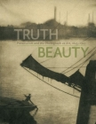 Truth Beauty: Pictorialism and the Photograph as Art, 1845-1945 Cover Image