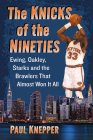 The Knicks of the Nineties: Ewing, Oakley, Starks and the Brawlers That Almost Won It All Cover Image
