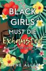 Black Girls Must Die Exhausted: A Novel for Grown Ups Cover Image