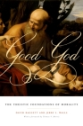 Good God: The Theistic Foundations of Morality Cover Image