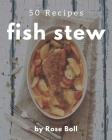 50 Fish Stew Recipes: A Fish Stew Cookbook for Effortless Meals Cover Image