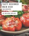 345 Tasty Beginner Main Dish Recipes: The Best-ever of Beginner Main Dish Cookbook Cover Image
