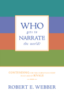 Who Gets to Narrate the World?: Contending for the Christian Story in an Age of Rivals Cover Image