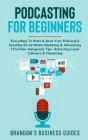 Podcasting For Beginners: Everything To Start& Grow Your Podcast(s) Including Social Media Marketing & Advertising (YouTube, Instagram) Tips, At Cover Image