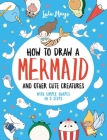 How to Draw a Mermaid and Other Cute Creatures with Simple Shapes in 5 Steps (Drawing with Simple Shapes) Cover Image