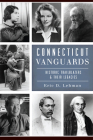 Connecticut Vanguards: Historic Trailblazers & Their Legacies Cover Image