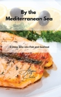 By the Mediterranean Sea: A Deep Dive into Fish and Seafood Cover Image