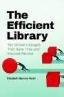 The Efficient Library: Ten Simple Changes that Save Time and Improve Service Cover Image