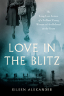 Love in the Blitz: The Long-Lost Letters of a Brilliant Young Woman to Her Beloved on the Front Cover Image